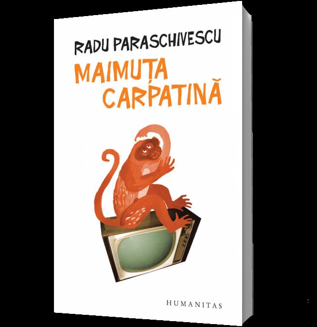 Maimuta Carpatina de Radu Paraschivescu. Editura Humanitas